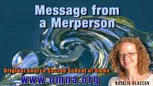 Message from a Merperson by Natalie Glasson from Sacred School of OmNa