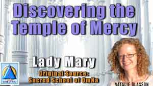 Discovering the Temple of Mercy With Lady Mary