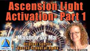 Ascension Light Activation- Part 1- by Master So Ma