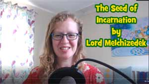 The Seed of Incarnation by Lord Melchizedek