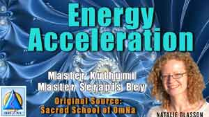 Energy Acceleration by Master Kuthumi and Master Serapis Bey