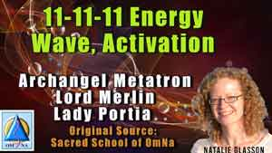 11-11-11 Energy Wave, Activation Archangel Metatron, Lord Merlin, Lady Portia