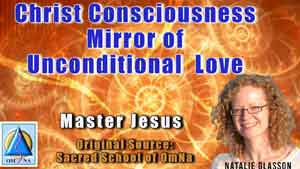 Christ Consciousness Mirror of Unconditional Love By Master Jesus