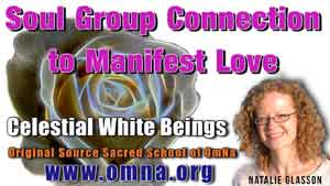 Soul Group Connection to Manifest Love by the Celestial White Beings Channeled by Natalie Glasson from Sacred School of OmNa