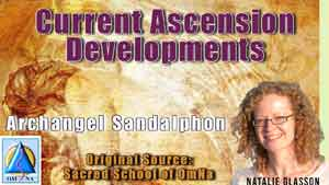 Current Ascension Developments by Archangel Sandalphon