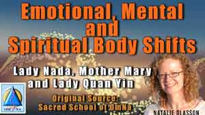 Emotional, Mental and Spiritual Body Shifts by Lady Nada, Mother Mary and Lady Quan Yin