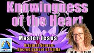 Knowingness of the Heart by Master Jesus
