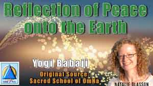 Reflection of Peace onto the Earth By Yogi Babaji