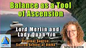 Balance as a Tool of Ascension by Lord Merlin and Lady Quan Yin