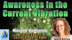 Awareness in the Current Vibration by Master Kuthumi