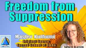 Freedom from Suppression By Master Kuthumi