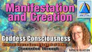 Manifestation and Creation by the Goddess Consciousness Channeled By Natalie Glasson from Sacred School of OmNa