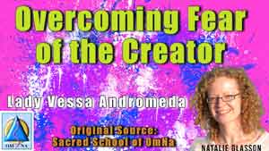 Overcoming Fear of the Creator by Lady Vessa Andromeda