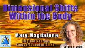 Dimensional Shifts Within the Body by Mary Magdalene