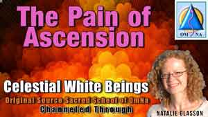 The Pain of Ascension by the Celestial White Beings Channeled Message with Natalie Glasson from Sacred School of OmNa