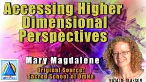 Accessing Higher Dimensional Perspectives by Mary Magdalene