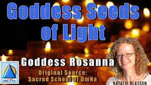 Goddess Seeds of Light by Goddess Rosanna