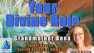 Your Divine Role By Grandmother Anna