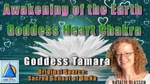 Awakening of the Earth Goddess Heart Chakra by Goddess Tamara