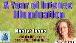 A Year of Intense Illumination by Master Jesus