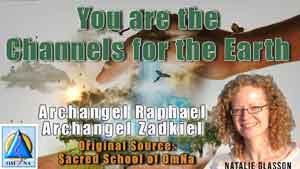 You are the Channels for the Earth by Archangel Raphael and Archangel Zadkiel