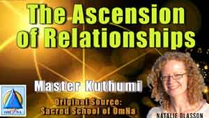 The Ascension of Relationships By Master Kuthumi