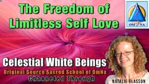 The Freedom of Limitless Self Love - by the Celestial White Beings Channeled Message with Natalie Glasson from Sacred School of OmNa