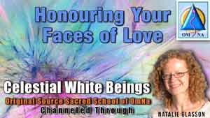 Honouring Your Faces of Love - White Beings Channeled Message with Natalie Glasson from Sacred School of OmNa