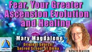 Fear, Your Greater Ascension Evolution and Healing