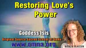 Restoring Love's Power by Goddess Isis Channeled By Natalie Glasson