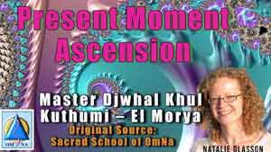 Present Moment Ascension by Master Djwhal Khul- Kuthumi – El Morya