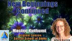 New Beginnings Continued by Master Kuthumi