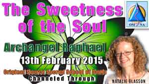 The sweetness of the soul channeled message Archangel Raphael by Natalie Glasson from Sacred school of OmNa
