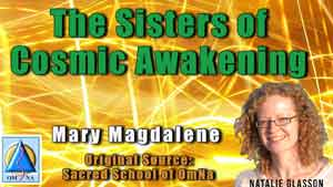 The Sisters of Cosmic Awakening by Mary Magdalene Channeled by Natalie Glasson
