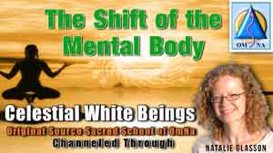 The Shift of the Mental Body - White Beings Channeled Message with Natalie Glasson from Sacred School of OmNa