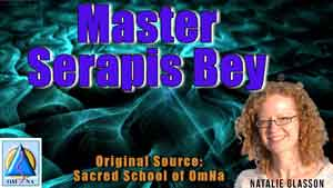 Master Serapis Bey Channeled Messages by Natalie Glasson