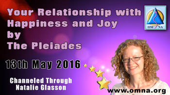 Channeled Message - Your Relationship with Happiness and Joy by the Pleiades