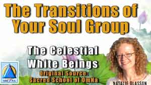 The Transitions of Your Soul Group by the Celestial White Beings