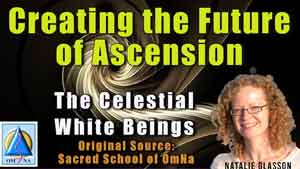 Creating the Future of Ascension by Celestial White Beings