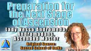 Preparation for the Next Stage of Ascension Lady Vessa Andromeda, Andromadans, Ascended Master