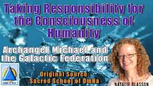 Taking Responsibility for the Consciousness of Humanity Archangel Michael and the Galactic Federation