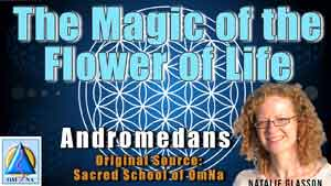 The Magic of the Flower of Life From the Andromedans