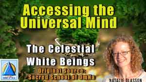 Accessing the Universal Mind by Celestial White Beings