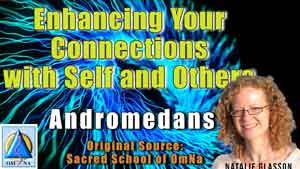 Enhancing Your Connections with Self and Others the Andromedans