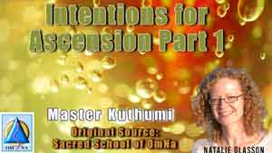 Intentions for Ascension Part 1 by Master Kuthumi