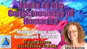 Shifts in the Consciousness of Humanity with Mother Mary and Archangel Gabriel