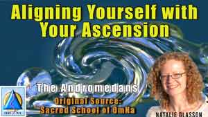 Aligning Yourself with Your Ascension by The Andromedans