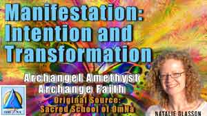 Manifestation: Intention and Transformation by Archangel Amethyst and Archange Faith