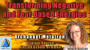 Transforming Negative and Fear Based Energies by Archangel Metatron