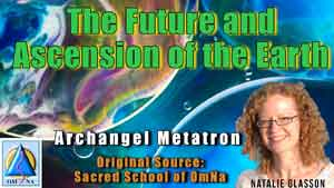 The Future and Ascension of the Earth by Archangel Metatron